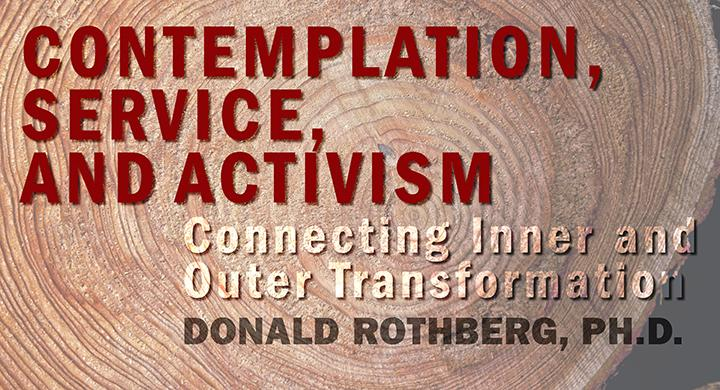 Donald Rothberg: Contemplation, Service, and Activism—Connecting Inner and Outer Transformation