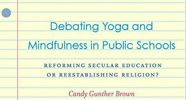 Book Discussion: Debating Yoga and Mindfulness in Public Schools, Reforming Secular Education or Reestablishing Religion?