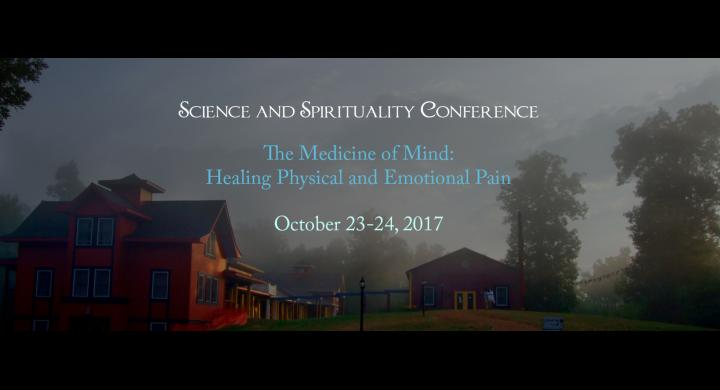 "Science and Spirituality Conference: ""The Medicine Of Mind: Healing Physical And Emotional Pain"""